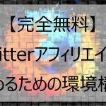 【完全無料】Twitterアフィリエイトを始めるための環境構築
